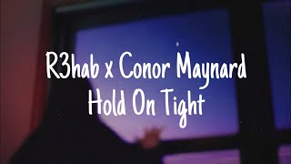 R3hab x Conor Maynard - Hold On Tight (Lyrics/Lyric Video)