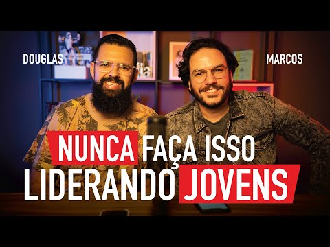 NUNCA FAÇA ISSO LIDERANDO JOVENS - Douglas e Marcos Madaleno
