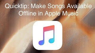 Quicktip: Make Songs Available Offline in Apple Music