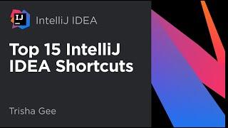 Top 15 IntelliJ IDEA shortcuts