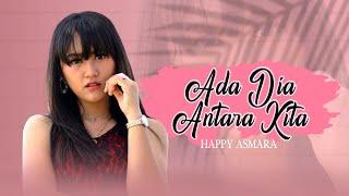 Download lagu Happy Asmara Ada Dia Antara Kita Mp3
