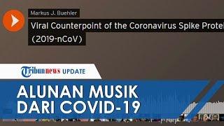Viral Suara Virus Corona Terekam dan Dijadikan Alunan Musik, Ilmuwan: Untuk Cari Obat yang Tepat