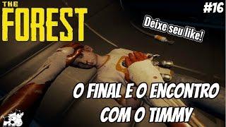 The Forest PT BR - O Final e o Encontro com o Timmy #16 [PC]