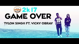 Latest Hindi Rap Song 2017  GAME OVER  Tylon Singh Ft Vicky Obray  Official Music Video 2017