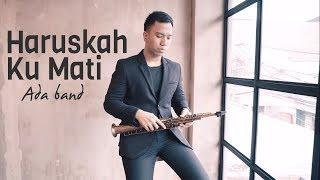 Haruskah Ku Mati - Ada Band (Saxophone Cover By Desmond Amos)
