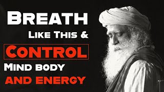 Observe and Master Your Breath And Control Mind, Body And Energy   Sadhguru On