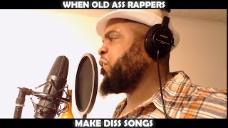 WHEN OLD ASS RAPPERS MAKE DISS SONGS