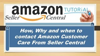 How, Why and when to contact Amazon Customer Care From Seller Central
