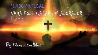 Fundo Musical Nada Pode Calar Um Adorador (Eyshila)  by Cicero Euclides