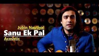 Sanu Ek Pal Acoustic | Jubin Nautiyal | T-Series   - YouTube