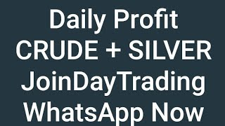 Daily Profit | Join Day Trading | CRUDE Oil and SILVER