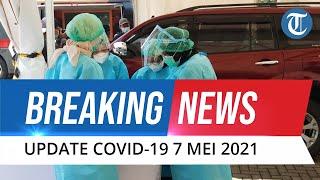 BREAKING NEWS: Update Covid-19 7 Mei 2021, Kasus Baru Bertambah Sejumlah 6.327 Orang