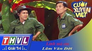 THVL   Cười xuyên Việt 2015 - Tập 9   Vòng chung kết 7: Lính mà em - Lâm Văn Đời