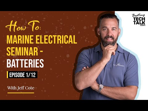 How To: Marine Electrical Seminar - Batteries – Episode 1 of 12