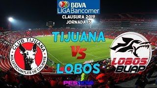 PES 2019 | Tijuana Vs Lobos BUAP | Jornada 15 Liga Mx | Gameplay PC