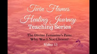 DF's Pain: Why Was I Not Chosen? 💔 Video 13 - Twin Flame Healing Journey Teaching Series