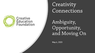 Creativity Connections 5-6-2020 -- Ambiguity, Opportunity and Moving On