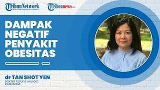 Dampak Negatif Obesitas, Begini Menurut Ahli Gizi Dokter Tan Shot Yen