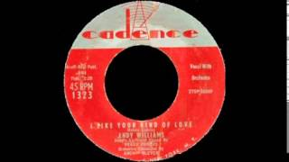 I Like Your Kind Of Love-Andy Williams-'57-Cadence 1323