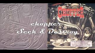 Chopper - Seek and Destroy