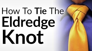 How to Tie A Tie | The Eldredge Knot | Tying A Necktie Video Tutorial