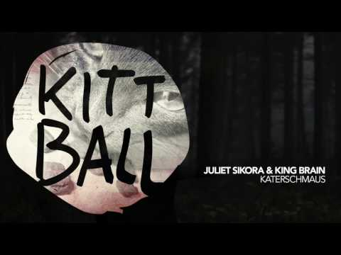 Juliet Sikora & King Brain - Katerschmaus