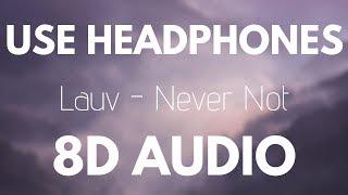 Lauv - Never Not (8D AUDIO)