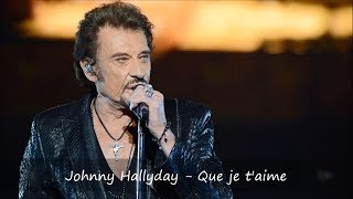 Johnny Hallyday - Que Je T'aime Paroles