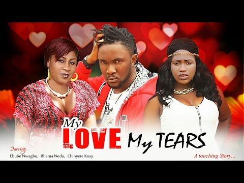 My Love, My Tears (Pt. 1) [Starr. Rhema Nedum, Ebube Nwagbo, Ndu King, Chinyere Maduike, Joseph Nwankwoude, Victorious Uche]