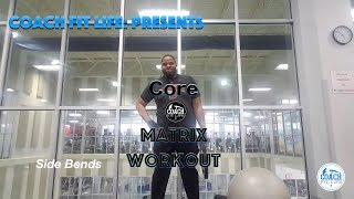 Coach Fit Life Presents: CORE MATRIX Workout Part 1