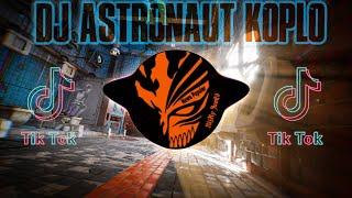 DJ ASTRONAUT IN THE OCEAN KOPLO REMIX TIK TOK FULL BASS...