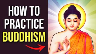 How to Practice Buddhism! (The Complete Guide)