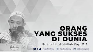 Orang Yang Paling Sukses Di Dunia | Ustadz Dr. Abdullah Roy, M.A.