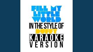 Fill My Little World (In the Style of the Feeling) (Karaoke Version)