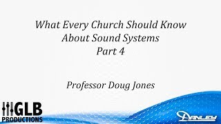 What every church should know about sound systems (part 4) with Professor Doug Jones