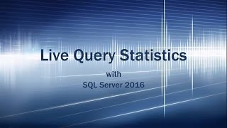 Live Query Statistics with Execution Plans in SQL Server 2016