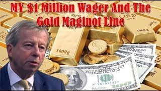 Egon von Greyerz!! My $1 Million Wager And The Gold Maginot Line