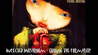 Infected Mushroom - Change The Formality
