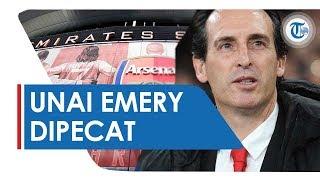 Peforma Menurun, Arsenal Resmi Pecat Unai Emery dari Kursi Kepelatihan