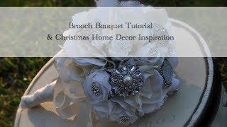 Brooch Bouquet Tutorial & Christmas Home Decor Inspiration