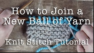 Knitting for Beginners | How to Knit: Join a New Ball of Yarn | Knitting Tutorial