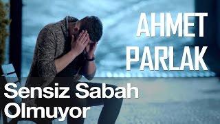 Ahmet Parlak - Sensiz Sabah Olmuyor