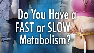 Whats The Difference Between A Fast & Slow Metabolism?