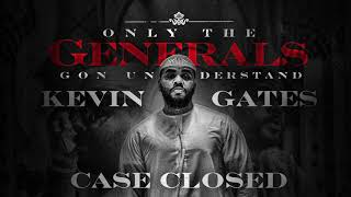 Kevin Gates   Cased Closed [Official Audio]