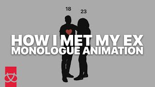 How I Met My Ex   Monologue Animation