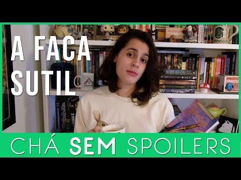A Faca Sutil -  Philip Pullman -  Chá SEM Spoilers