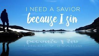 I Need a Savior: Because I Sin