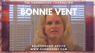 Relationship advice - Bonnie Vent Channeling - Session 46