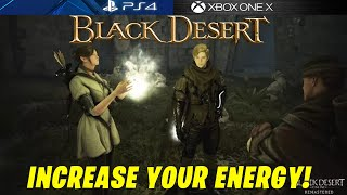 HOW TO GET MORE ENERGY?   BLACK DESERT CONSOLE (PS4/XBOX)
