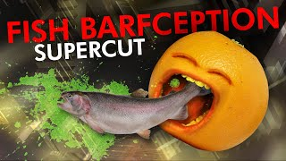 Fish Barfception Supercut!
